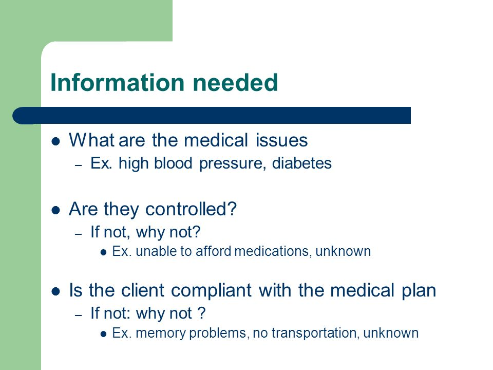 Information needed What are the medical issues – Ex.