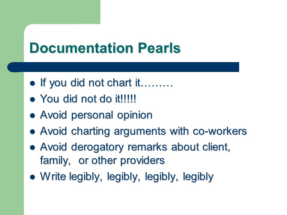 Documentation Pearls If you did not chart it……… If you did not chart it……… You did not do it!!!!.