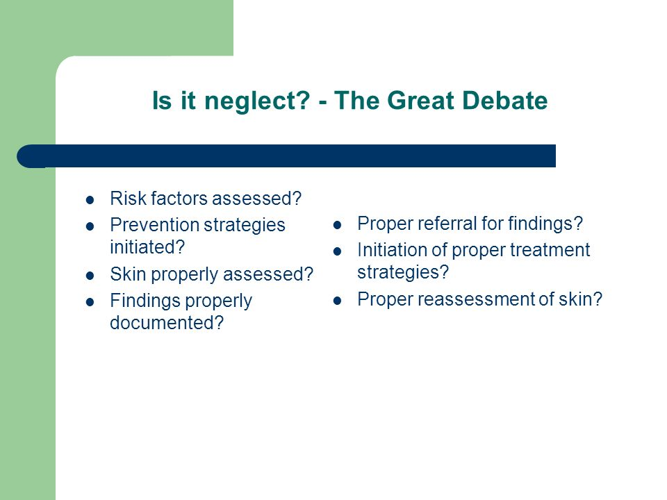 Is it neglect. - The Great Debate Risk factors assessed.