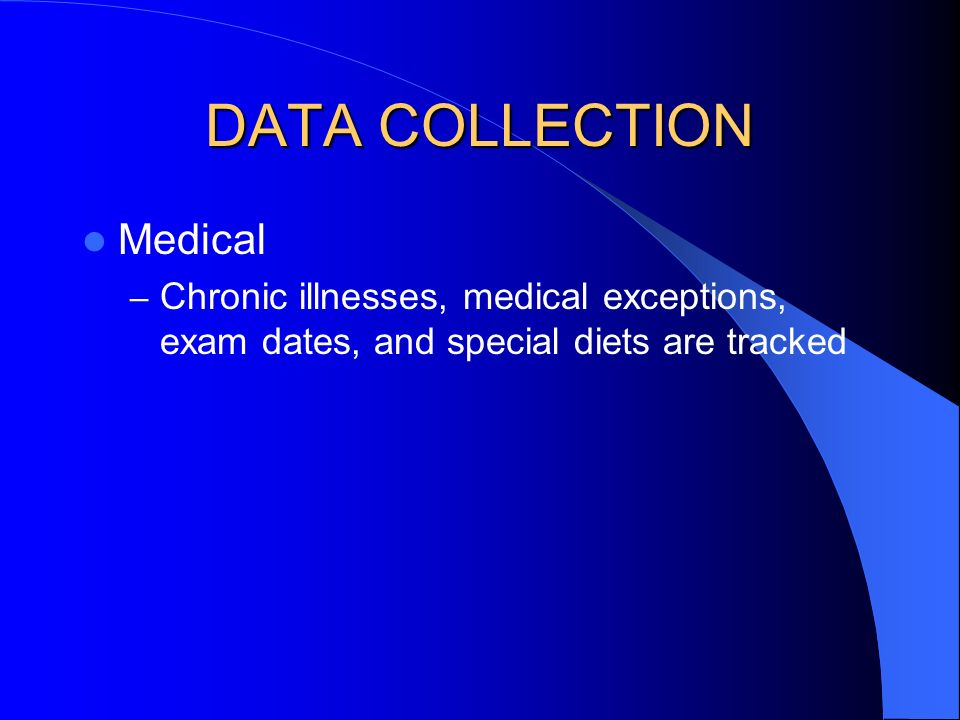 DATA COLLECTION Medical – Chronic illnesses, medical exceptions, exam dates, and special diets are tracked