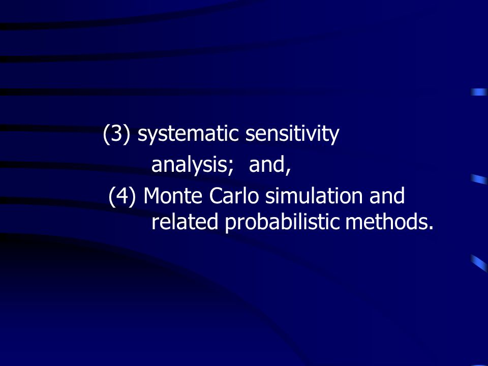 (3) systematic sensitivity analysis; and, (4) Monte Carlo simulation and related probabilistic methods.