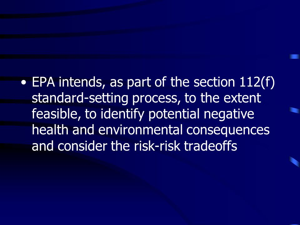 EPA intends, as part of the section 112(f) standard-setting process, to the extent feasible, to identify potential negative health and environmental consequences and consider the risk-risk tradeoffs