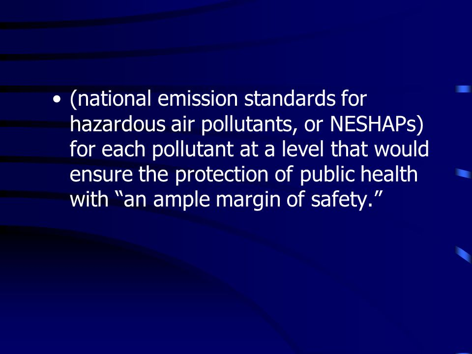 (national emission standards for hazardous air pollutants, or NESHAPs) for each pollutant at a level that would ensure the protection of public health with an ample margin of safety.