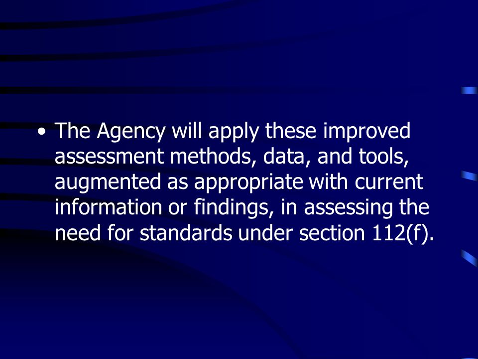 The Agency will apply these improved assessment methods, data, and tools, augmented as appropriate with current information or findings, in assessing the need for standards under section 112(f).