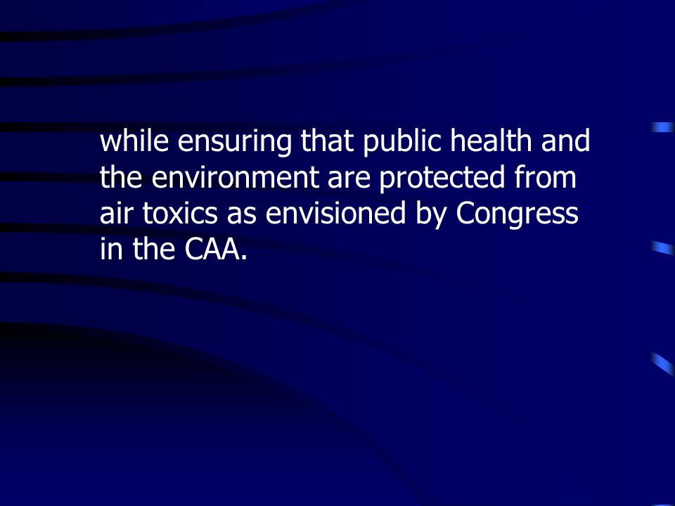 while ensuring that public health and the environment are protected from air toxics as envisioned by Congress in the CAA.