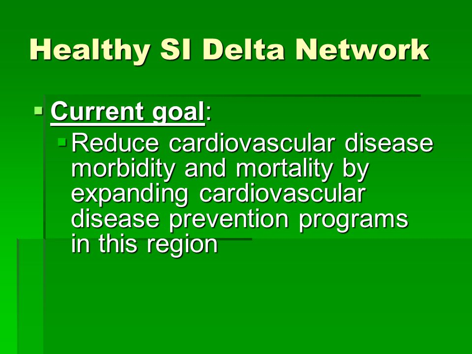 Current goal: Current goal: Reduce cardiovascular disease morbidity and mortality by expanding cardiovascular disease prevention programs in this region Reduce cardiovascular disease morbidity and mortality by expanding cardiovascular disease prevention programs in this region