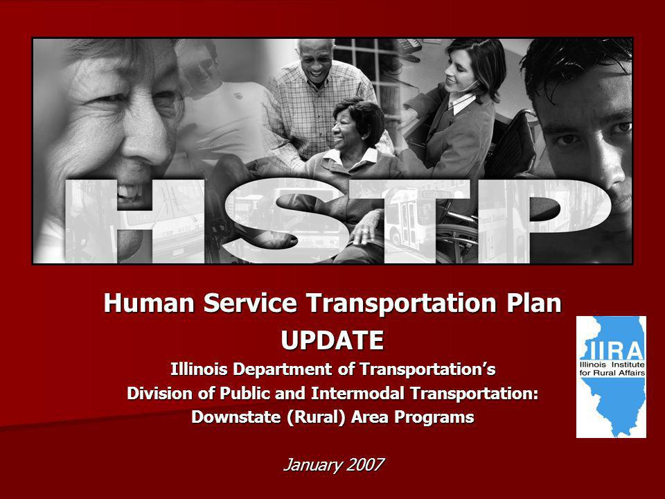 Human Service Transportation Plan UPDATE Illinois Department of Transportations Division of Public and Intermodal Transportation: Downstate (Rural) Area Programs January 2007