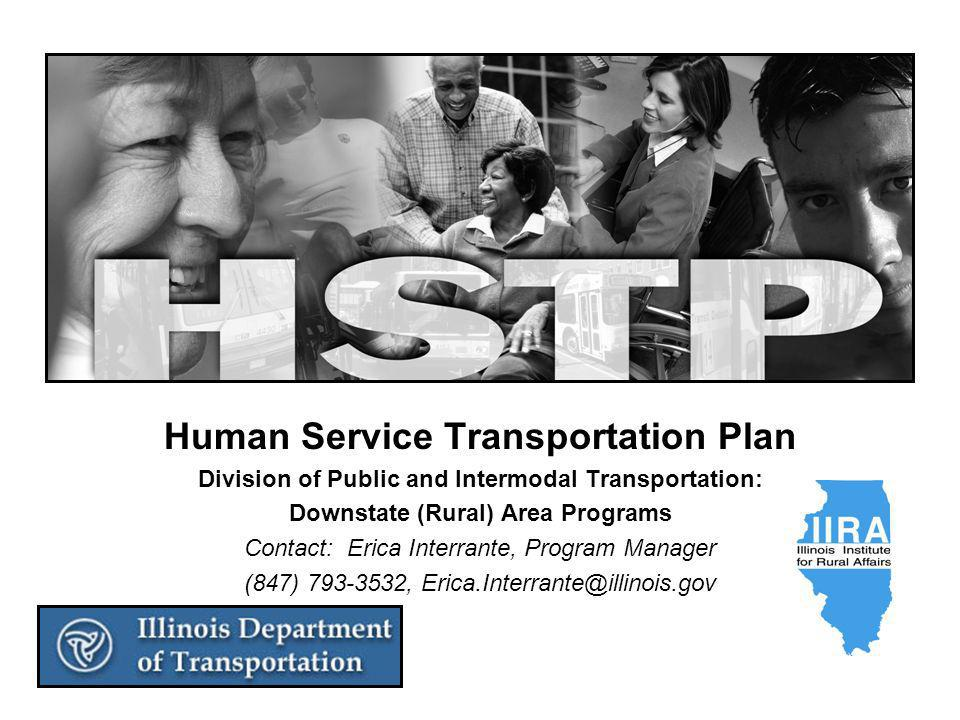 Human Service Transportation Plan Division of Public and Intermodal Transportation: Downstate (Rural) Area Programs Contact: Erica Interrante, Program Manager (847) ,