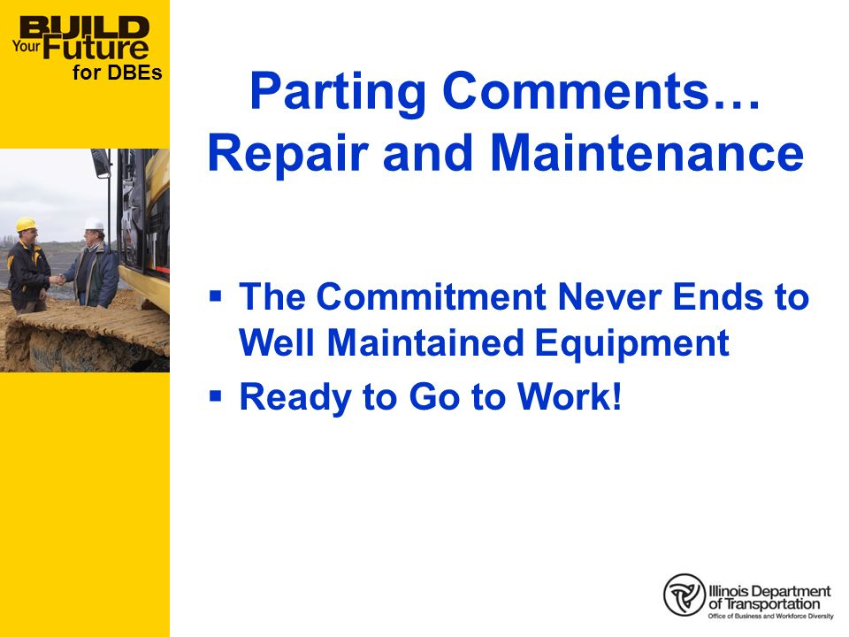for DBEs The Commitment Never Ends to Well Maintained Equipment Ready to Go to Work.