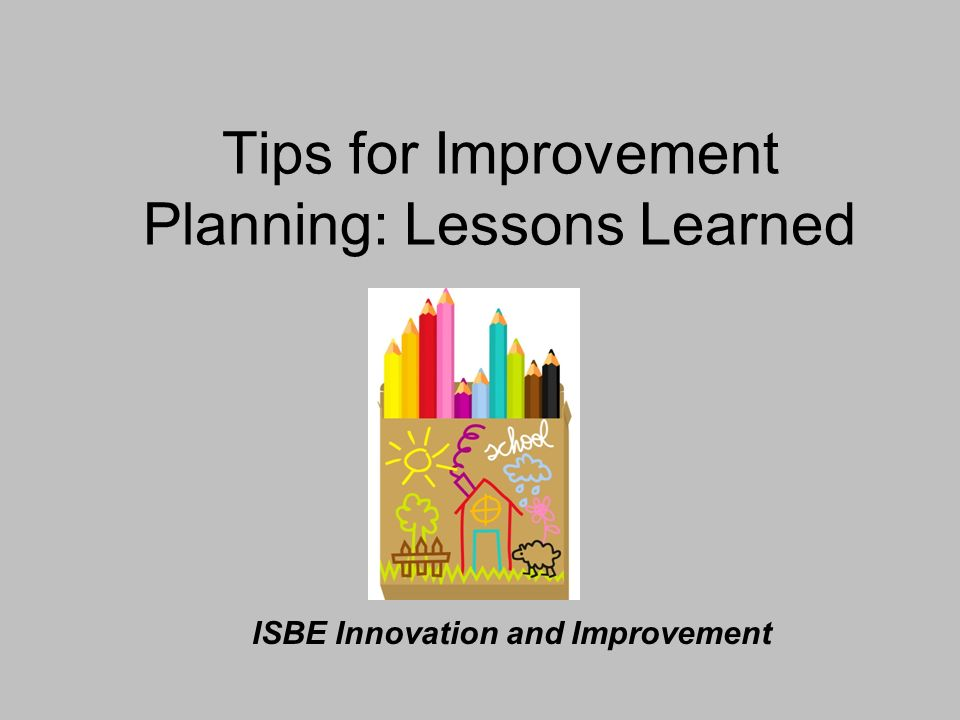 Tips for Improvement Planning: Lessons Learned ISBE Innovation and Improvement