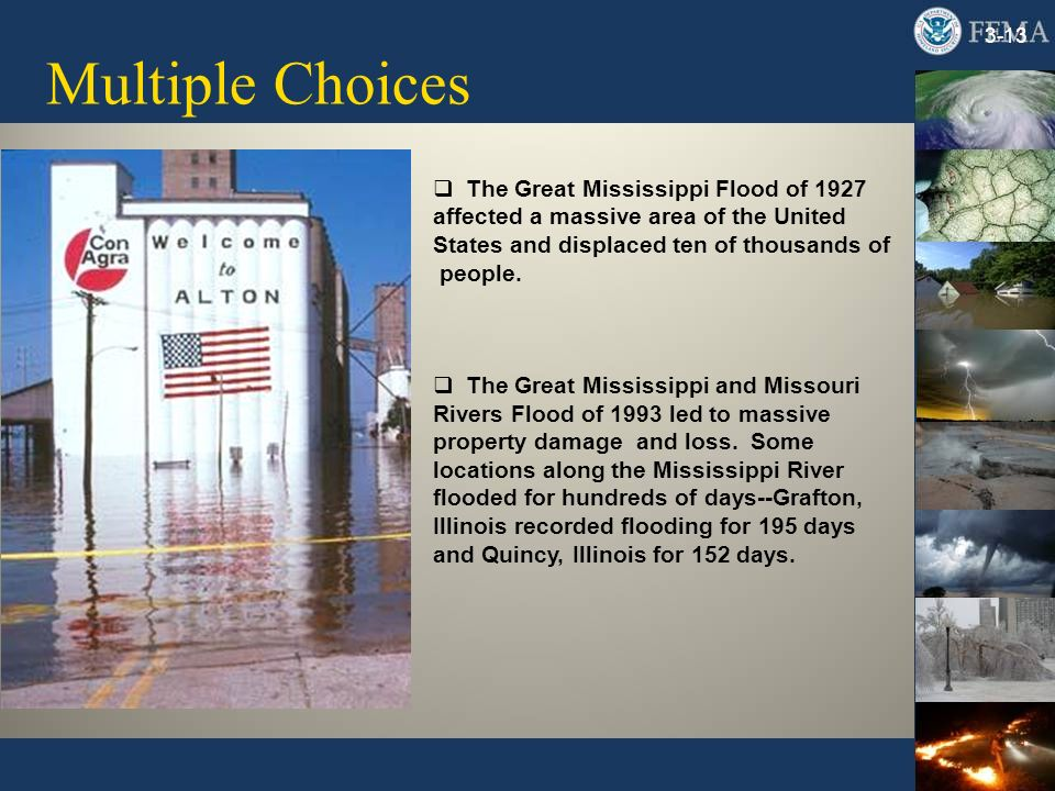 Multiple Choices 3-13 The Great Mississippi Flood of 1927 affected a massive area of the United States and displaced ten of thousands of people.