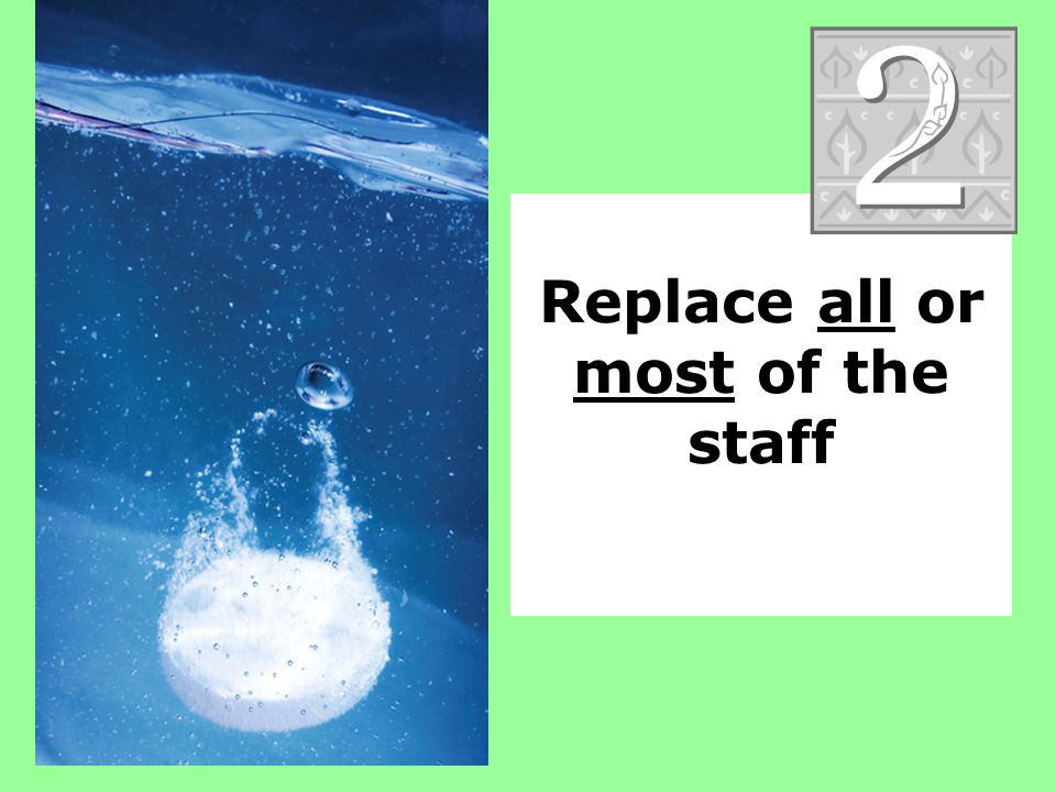 Replace all or most of the staff