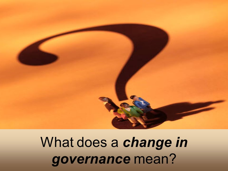 What does a change in governance mean