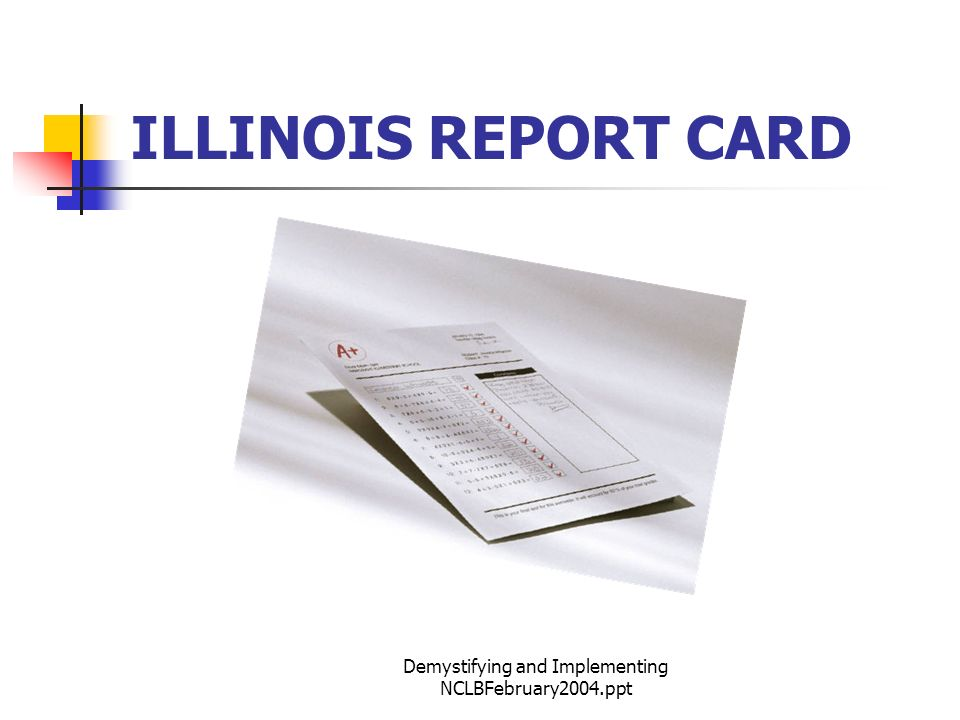 Demystifying and Implementing NCLBFebruary2004.ppt ILLINOIS REPORT CARD
