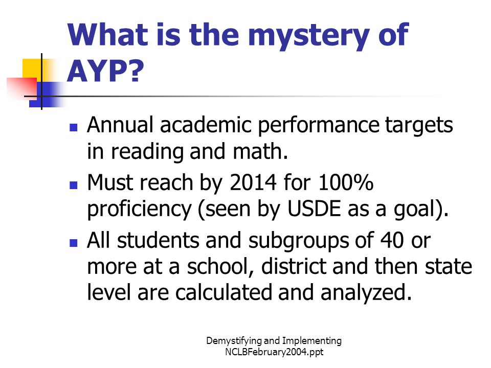 Demystifying and Implementing NCLBFebruary2004.ppt What is the mystery of AYP.