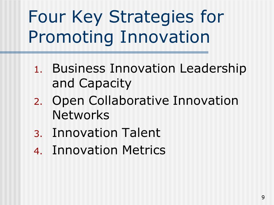 9 Four Key Strategies for Promoting Innovation 1. Business Innovation Leadership and Capacity 2.