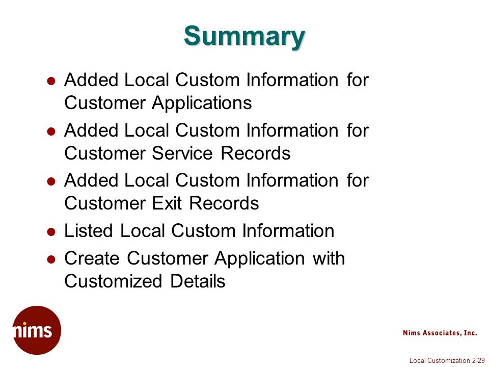 Local Customization 2-29 Summary Added Local Custom Information for Customer Applications Added Local Custom Information for Customer Service Records Added Local Custom Information for Customer Exit Records Listed Local Custom Information Create Customer Application with Customized Details