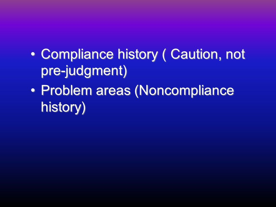 Compliance history ( Caution, not pre-judgment)Compliance history ( Caution, not pre-judgment) Problem areas (Noncompliance history)Problem areas (Noncompliance history)