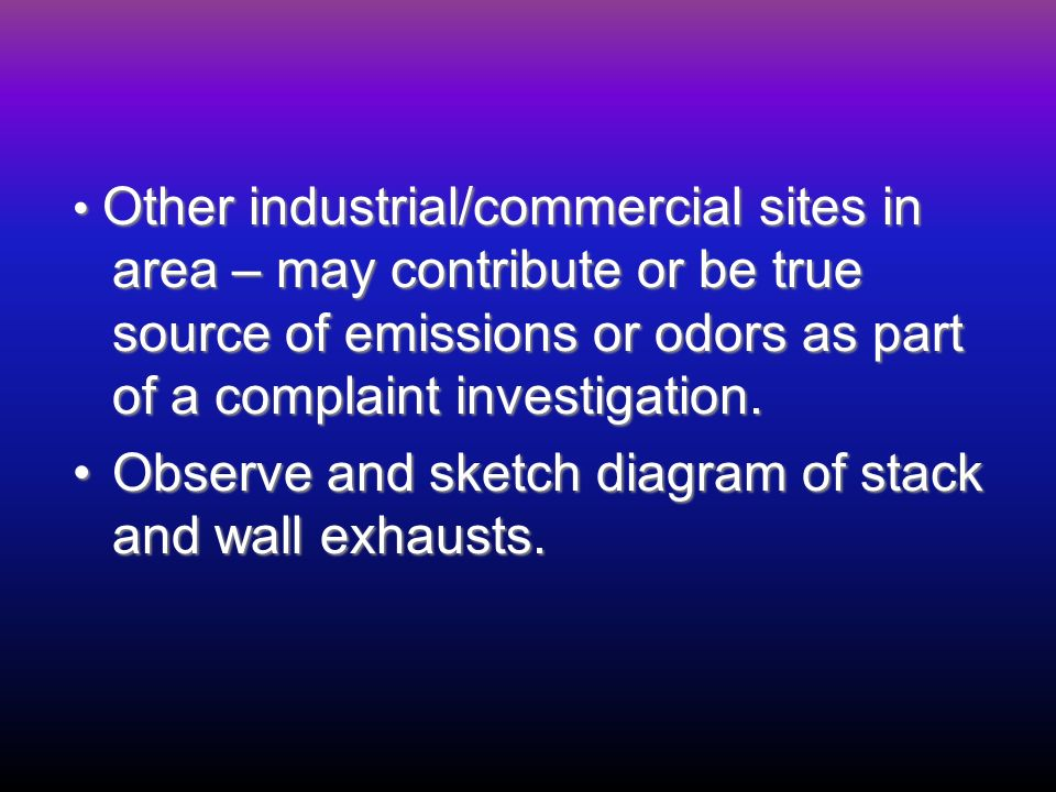 Other industrial/commercial sites in area – may contribute or be true source of emissions or odors as part of a complaint investigation.