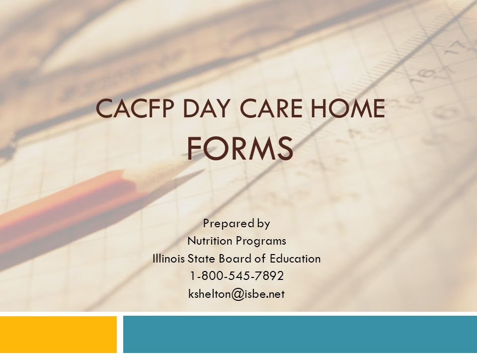 CACFP DAY CARE HOME FORMS Prepared by Nutrition Programs Illinois State Board of Education