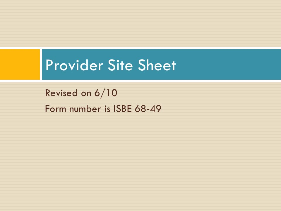Revised on 6/10 Form number is ISBE Provider Site Sheet