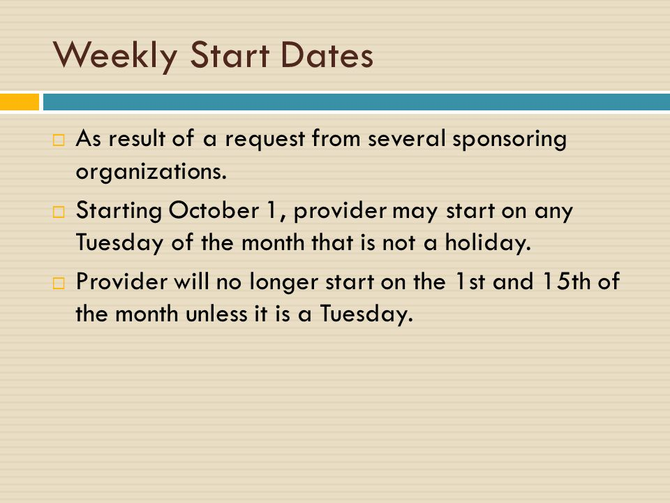 Weekly Start Dates As result of a request from several sponsoring organizations.
