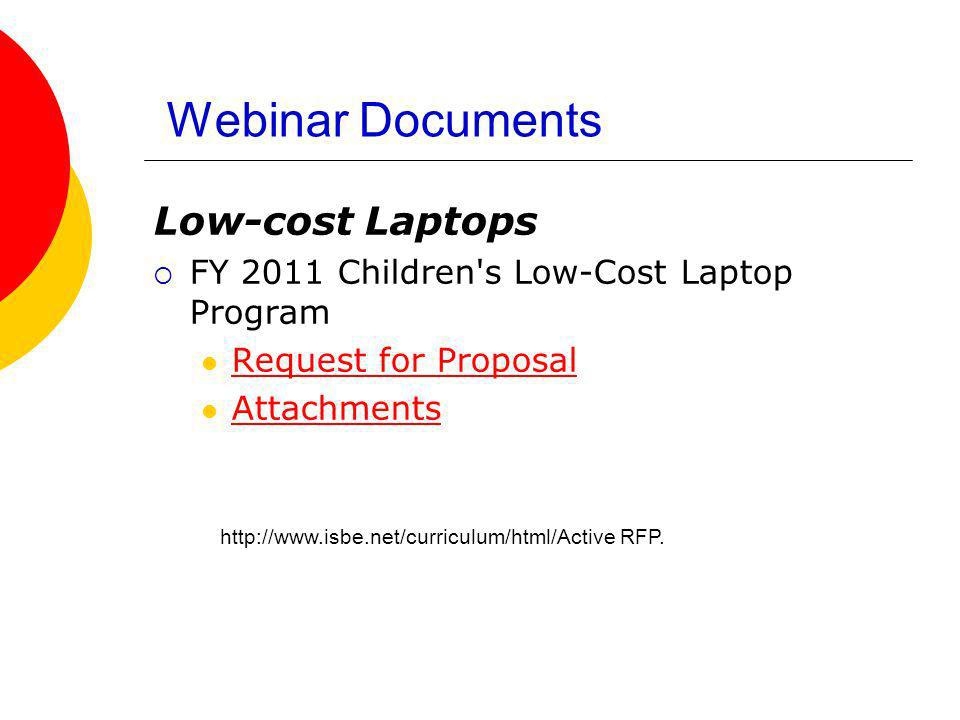 Webinar Documents Low-cost Laptops FY 2011 Children s Low-Cost Laptop Program Request for Proposal Attachments http://www.isbe.net/curriculum/html/Active RFP.