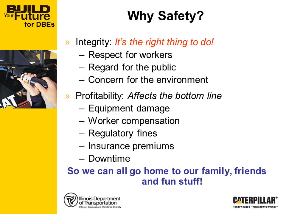 for DBEs Why Safety. »Integrity: Its the right thing to do.
