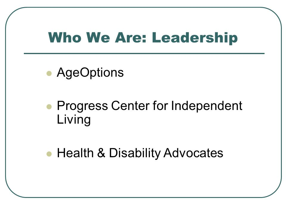 Who We Are: Leadership AgeOptions Progress Center for Independent Living Health & Disability Advocates