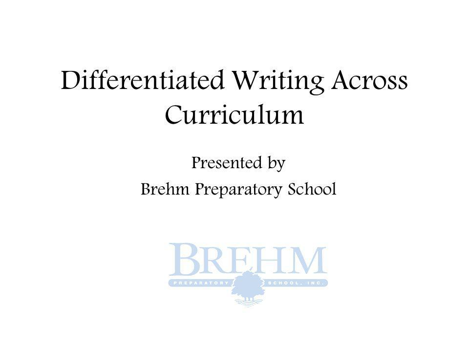 Differentiated Writing Across Curriculum Presented by Brehm Preparatory School