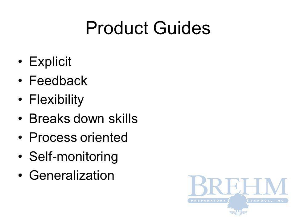 Product Guides Explicit Feedback Flexibility Breaks down skills Process oriented Self-monitoring Generalization