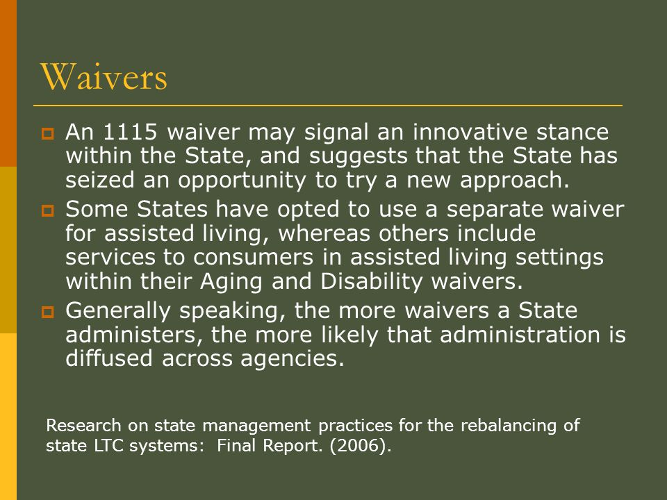 Waivers An 1115 waiver may signal an innovative stance within the State, and suggests that the State has seized an opportunity to try a new approach.
