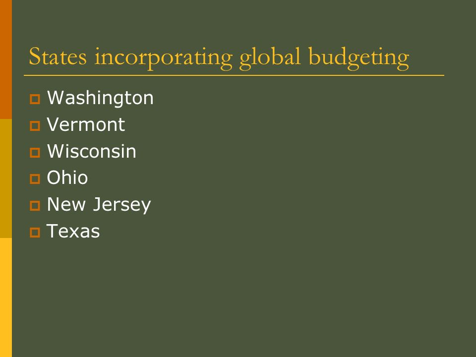States incorporating global budgeting Washington Vermont Wisconsin Ohio New Jersey Texas