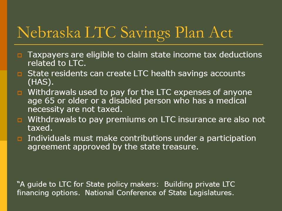 Nebraska LTC Savings Plan Act Taxpayers are eligible to claim state income tax deductions related to LTC.
