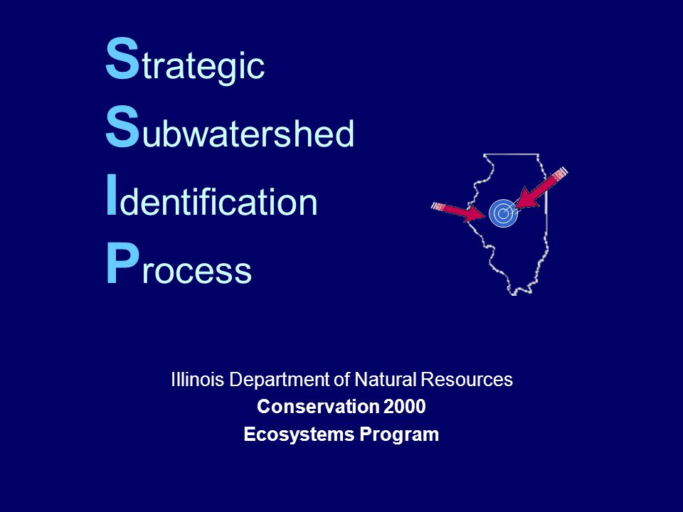 S trategic S ubwatershed I dentification P rocess Illinois Department of Natural Resources Conservation 2000 Ecosystems Program