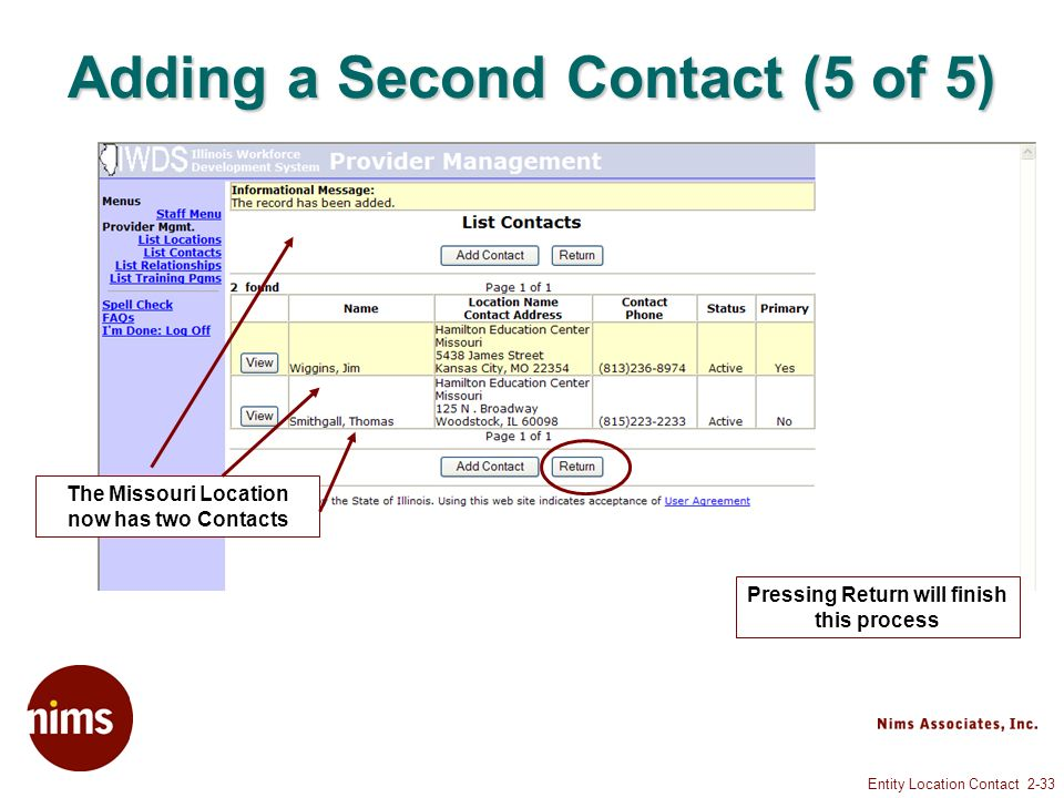 Entity Location Contact 2-33 Adding a Second Contact (5 of 5) The Missouri Location now has two Contacts Pressing Return will finish this process