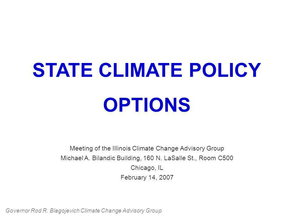 STATE CLIMATE POLICY OPTIONS Meeting of the Illinois Climate Change Advisory Group Michael A.