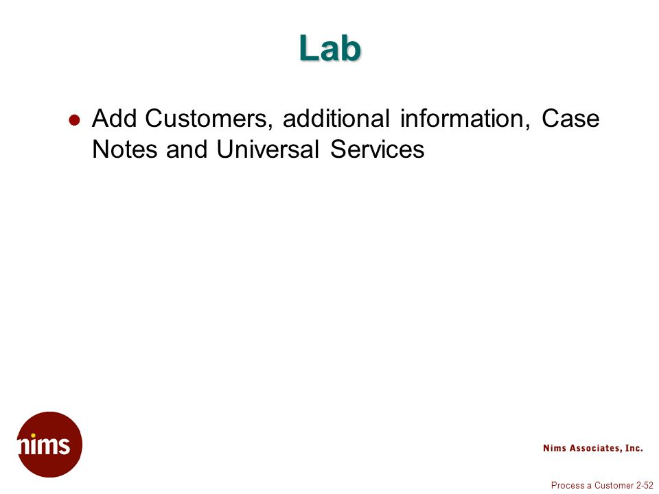 Process a Customer 2-52 Lab Add Customers, additional information, Case Notes and Universal Services