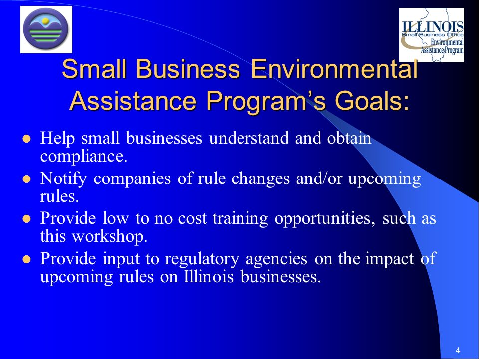 4 Small Business Environmental Assistance Programs Goals: Help small businesses understand and obtain compliance.