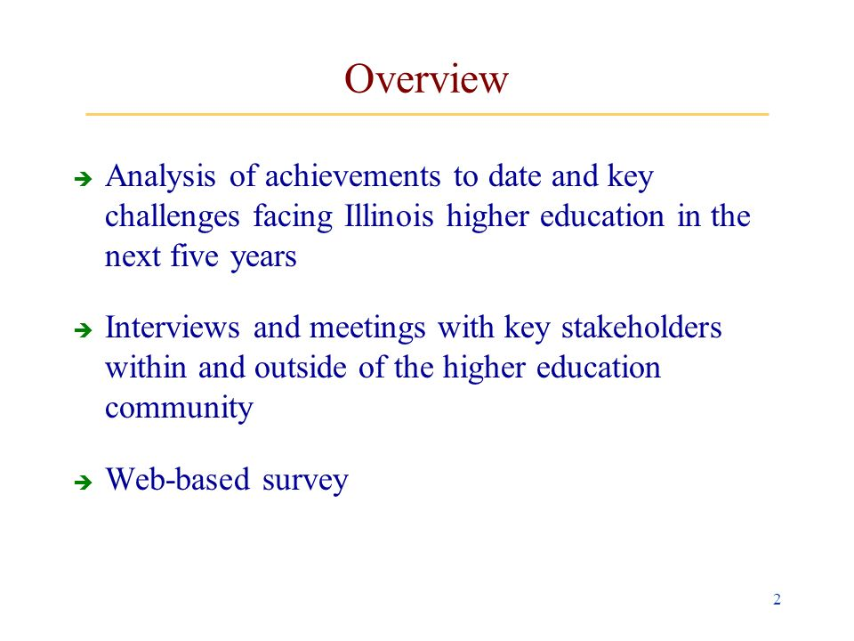 2 Overview Analysis of achievements to date and key challenges facing Illinois higher education in the next five years Interviews and meetings with key stakeholders within and outside of the higher education community Web-based survey