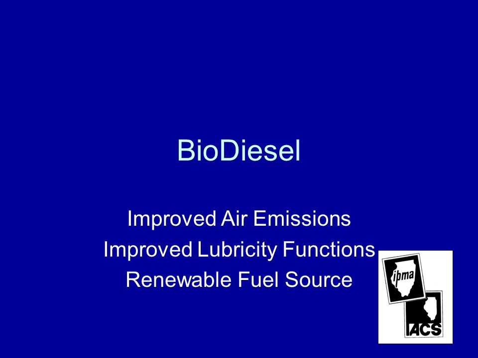 BioDiesel Improved Air Emissions Improved Lubricity Functions Renewable Fuel Source