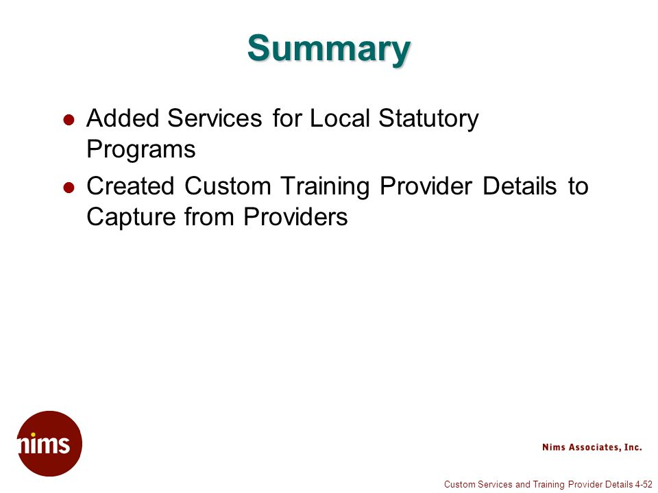 Custom Services and Training Provider Details 4-52 Summary Added Services for Local Statutory Programs Created Custom Training Provider Details to Capture from Providers