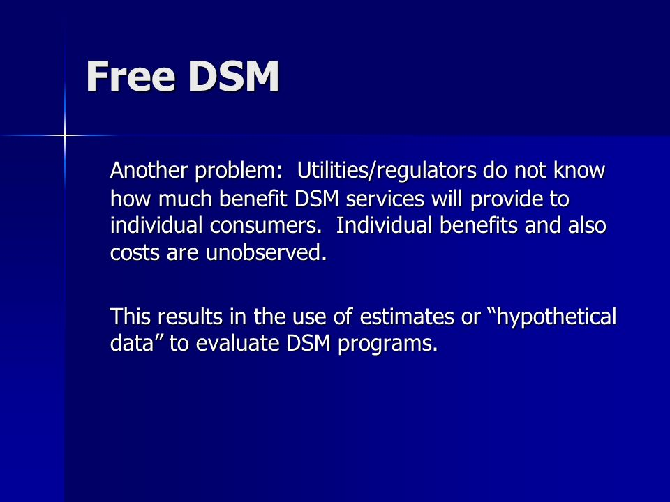 Free DSM Another problem: Utilities/regulators do not know how much benefit DSM services will provide to individual consumers.