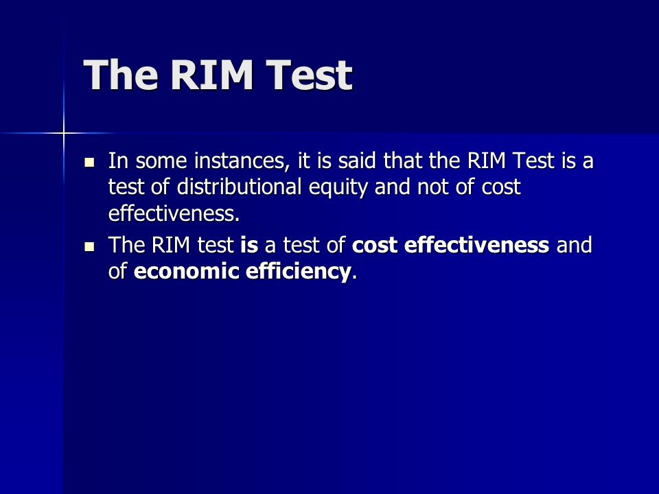 The RIM Test In some instances, it is said that the RIM Test is a test of distributional equity and not of cost effectiveness.