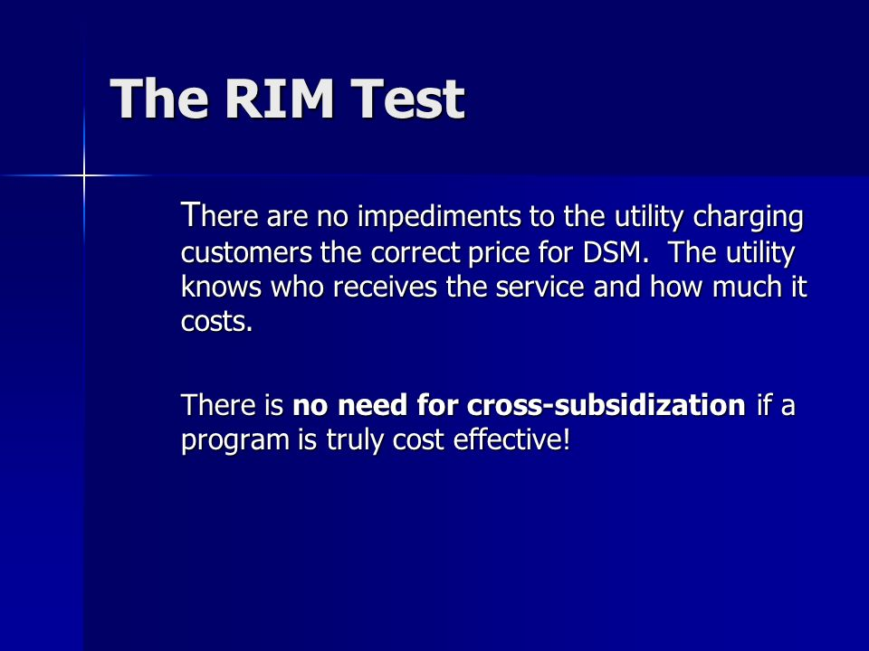 The RIM Test T here are no impediments to the utility charging customers the correct price for DSM.