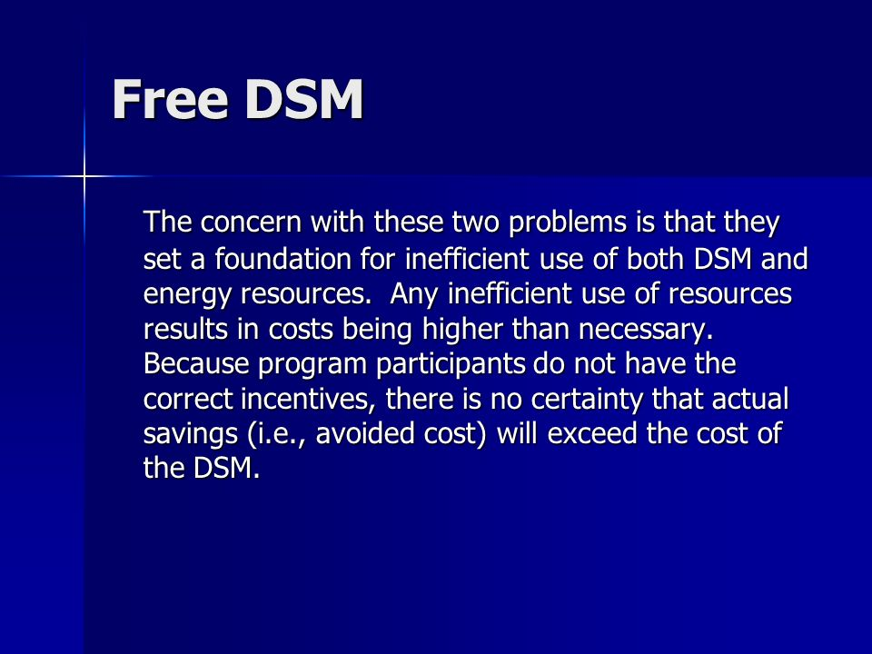 Free DSM The concern with these two problems is that they set a foundation for inefficient use of both DSM and energy resources.