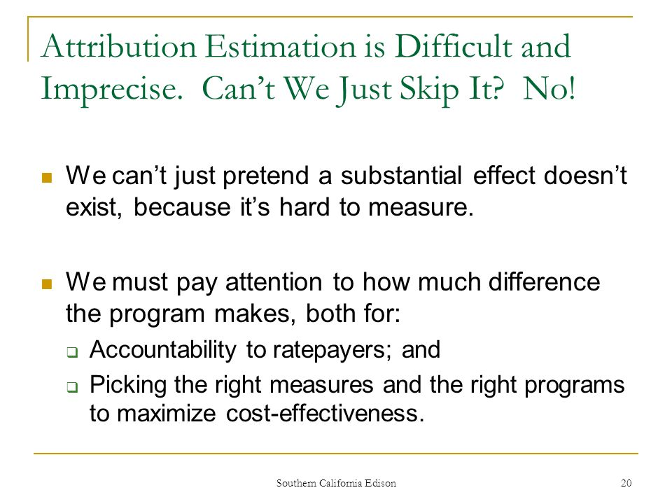 Southern California Edison 20 Attribution Estimation is Difficult and Imprecise.