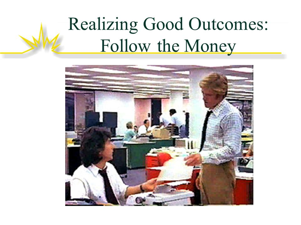 Realizing Good Outcomes: Follow the Money