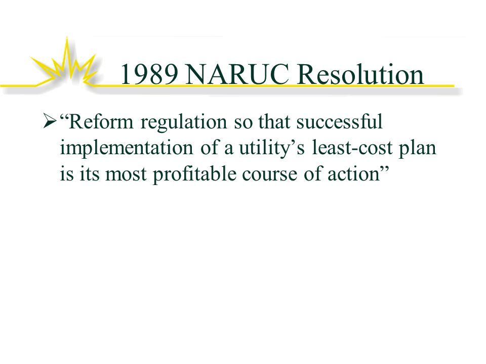 1989 NARUC Resolution Reform regulation so that successful implementation of a utilitys least-cost plan is its most profitable course of action