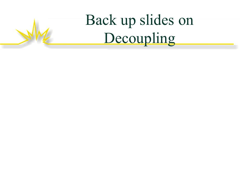 Back up slides on Decoupling